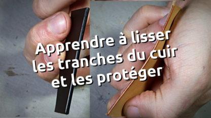 Apprendre à lisser les trnahces du cuir comme un pro et avoir des objets parfaitement finis !