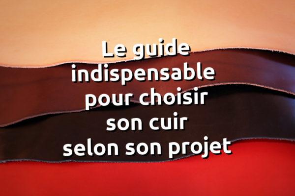 Le guide indispensable pour choisir son cuir selon son projet