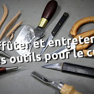 Cours pour apprendre à affûter et entretenir ses outils pour le cuir, maroquinerie